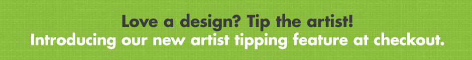 Love a design? Tip the artist! Introducing our new artist tipping feature at checkout.