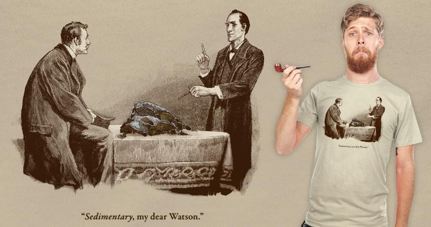 Sedimentary, my dear Watson by melmike on Threadless